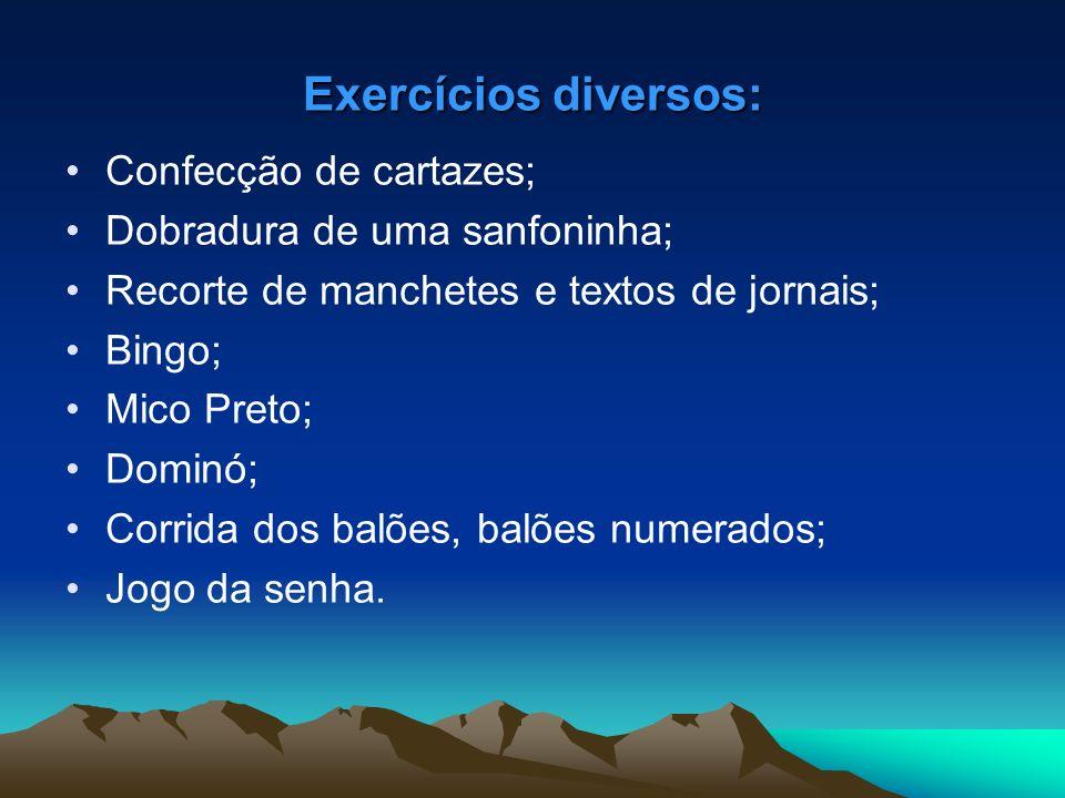 Exercícios diversos: Confecção de cartazes; Dobradura de uma sanfoninha; Recorte de manchetes e textos de jornais; Bingo; Mico Preto; Dominó; Corrida