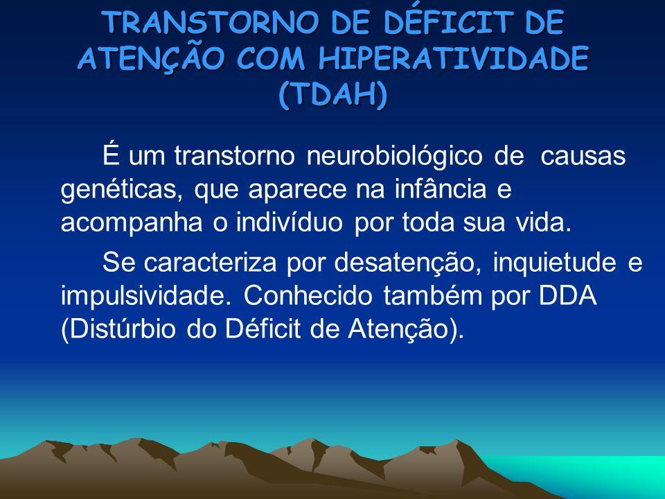 TRANSTORNO DE DÉFICIT DE ATENÇÃO COM HIPERATIVIDADE (TDAH) É um transtorno neurobiológico de causas genéticas, que aparece na infância e acompanha o i