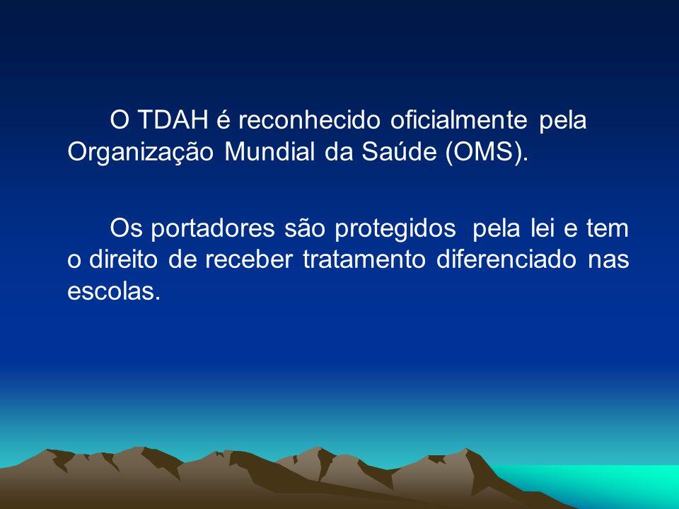 O TDAH é reconhecido oficialmente pela Organização Mundial da Saúde (OMS). Os portadores são protegidos pela lei e tem o direito de receber tratamento