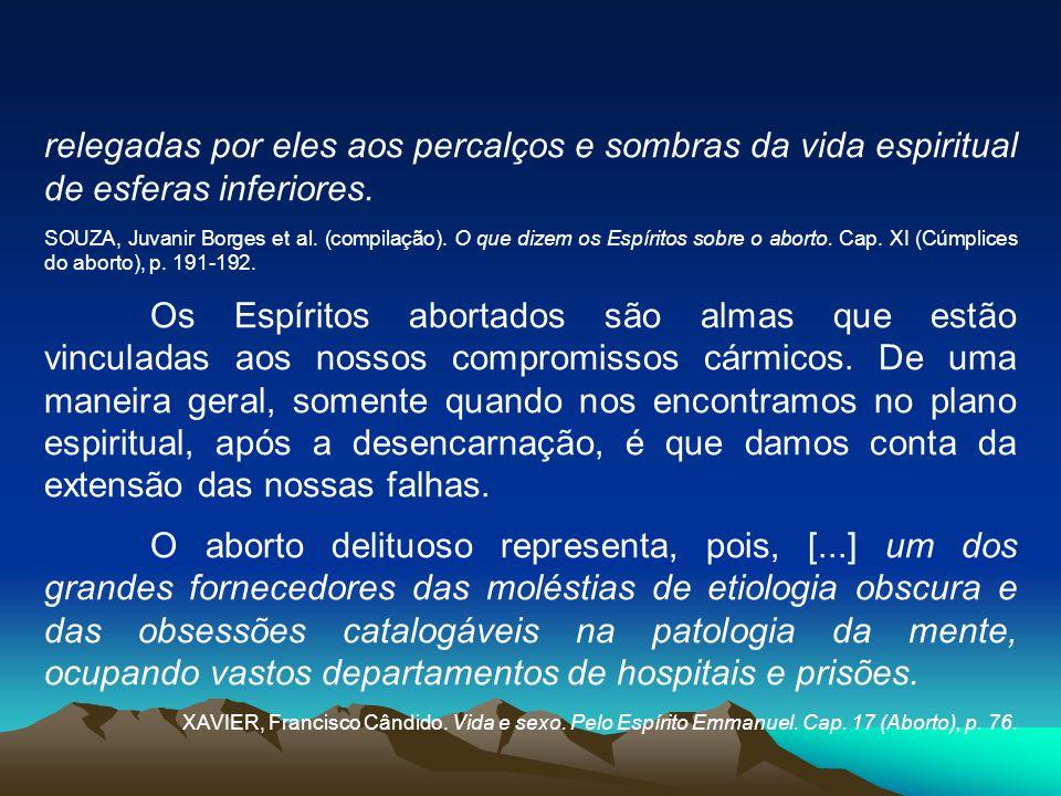 relegadas por eles aos percalços e sombras da vida espiritual de esferas inferiores. SOUZA, Juvanir Borges et al. (compilação). O que dizem os Espírit