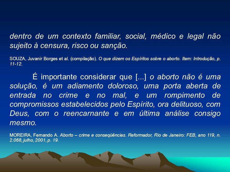 dentro de um contexto familiar, social, médico e legal não sujeito à censura, risco ou sanção. SOUZA, Juvanir Borges et al. (compilação). O que dizem
