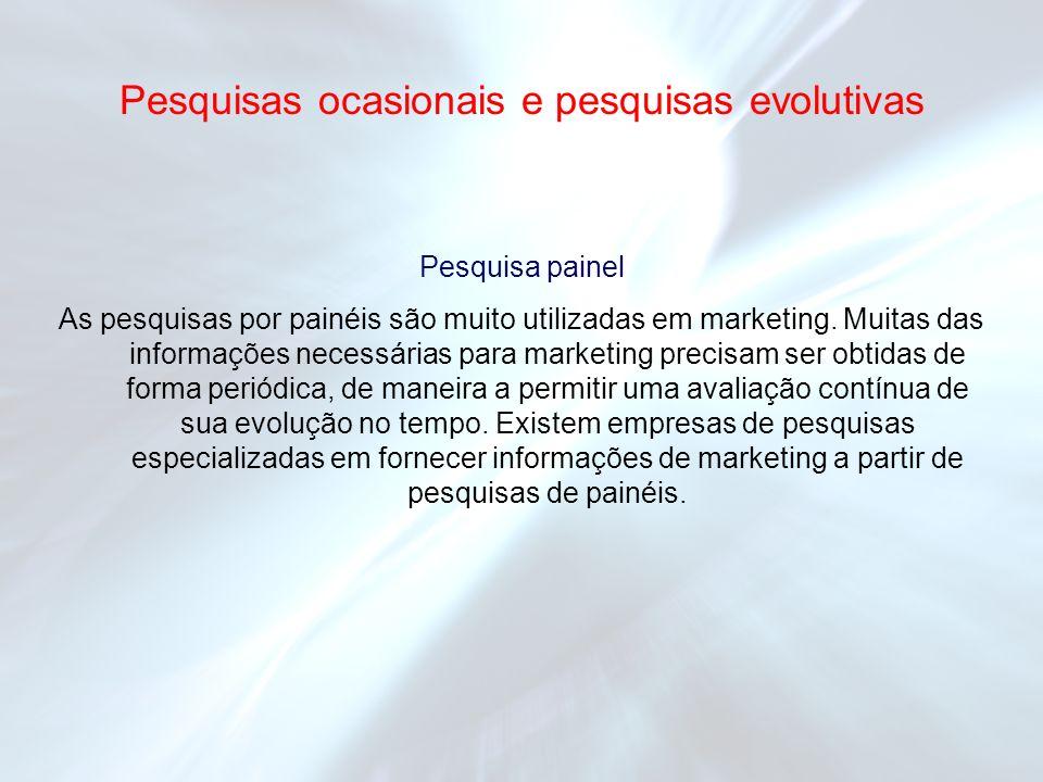 Pesquisa painel As pesquisas por painéis são muito utilizadas em marketing. Muitas das informações necessárias para marketing precisam ser obtidas de