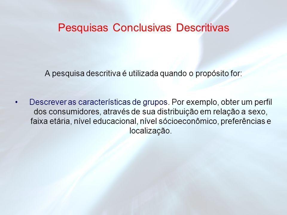 A pesquisa descritiva é utilizada quando o propósito for: Descrever as características de grupos. Por exemplo, obter um perfil dos consumidores, atrav