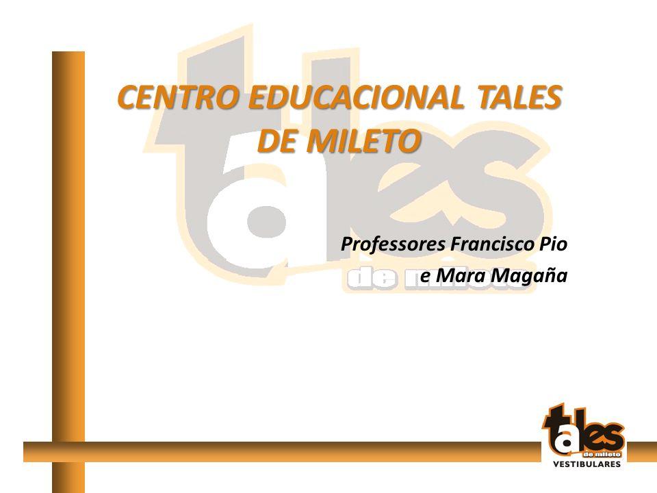 CENTRO EDUCACIONAL TALES DE MILETO Professores Francisco Pio e Mara Magaña