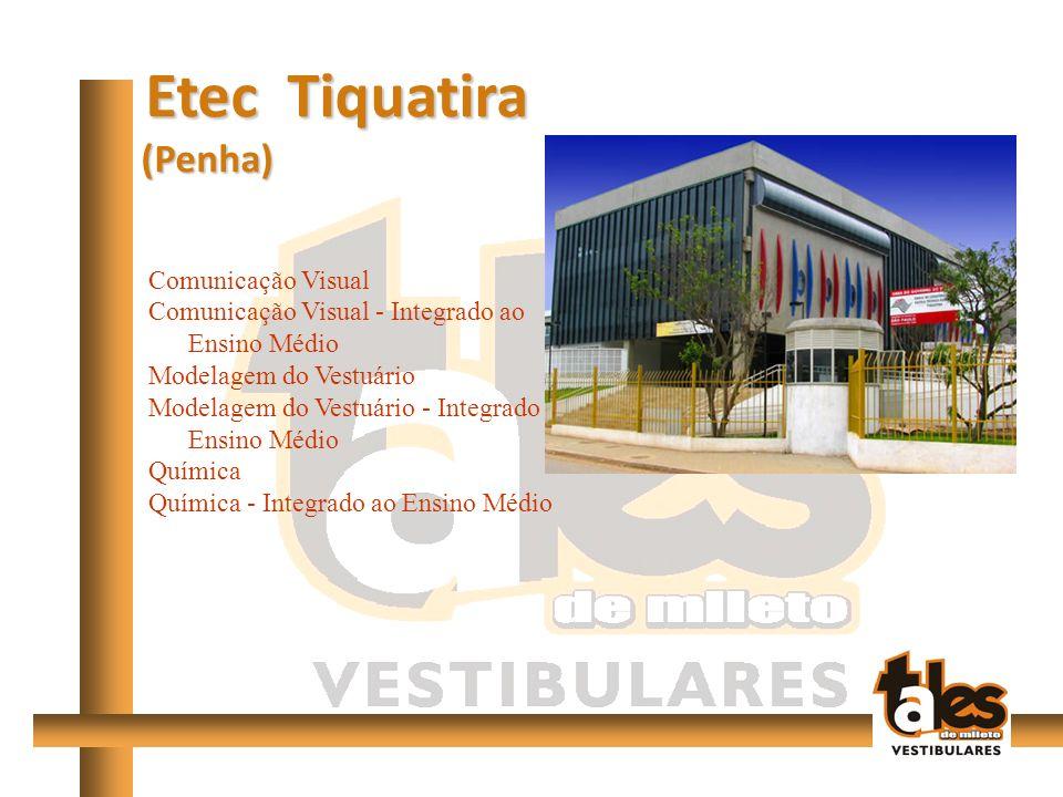 Etec Tiquatira Etec Tiquatira (Penha) (Penha) Comunicação Visual Comunicação Visual - Integrado ao Ensino Médio Modelagem do Vestuário Modelagem do Vestuário - Integrado ao Ensino Médio Química Química - Integrado ao Ensino Médio