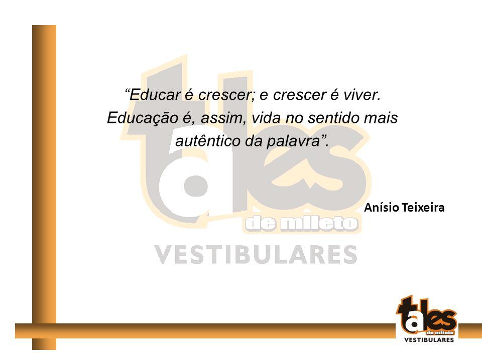 Educar é crescer; e crescer é viver.Educação é, assim, vida no sentido mais autêntico da palavra.