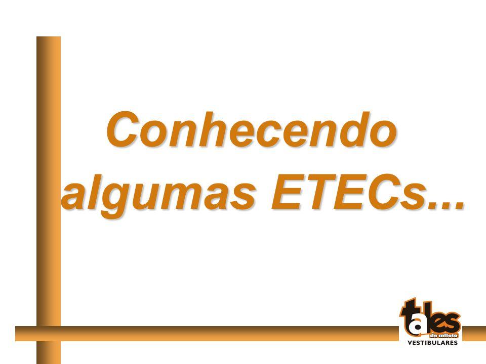 Conhecendo algumas ETECs... algumas ETECs...