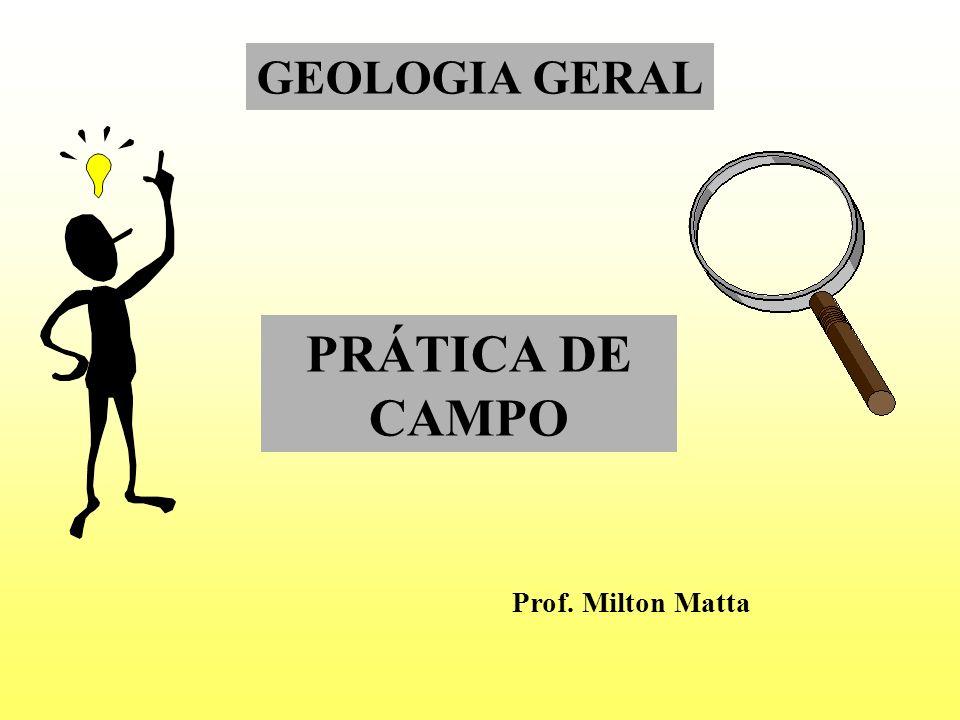 GEOLOGIA GERAL PRÁTICA DE CAMPO Prof. Milton Matta