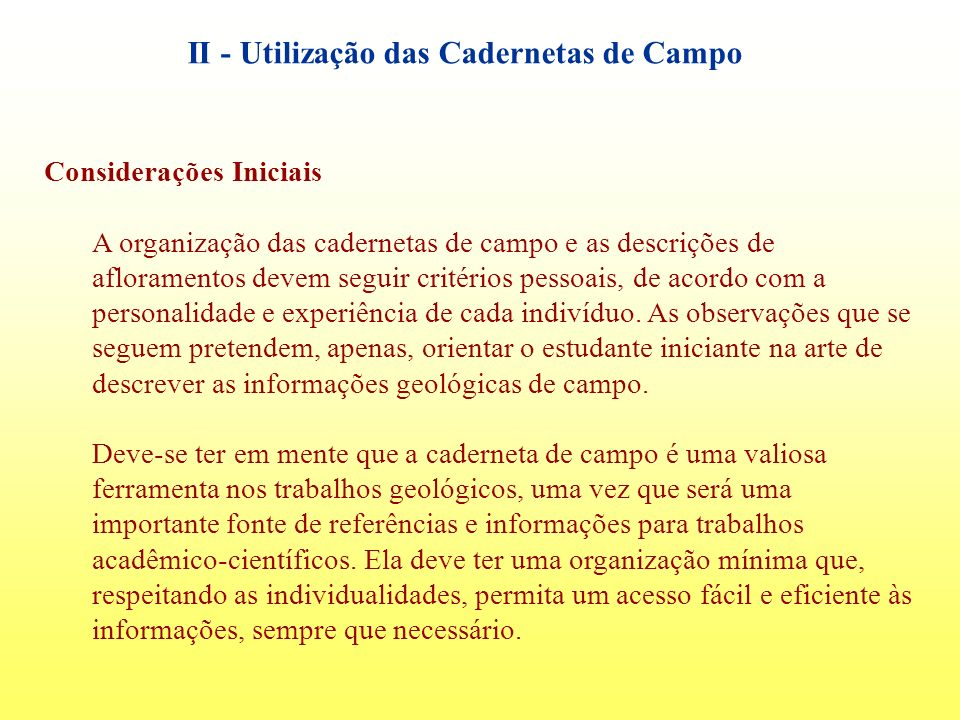 II - Utilização das Cadernetas de Campo Considerações Iniciais A organização das cadernetas de campo e as descrições de afloramentos devem seguir crit
