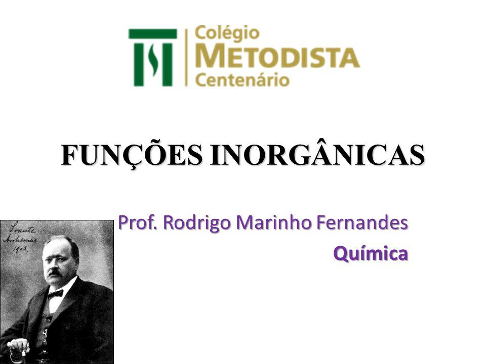 FUNÇÕES INORGÂNICAS Prof. Rodrigo Marinho Fernandes Química