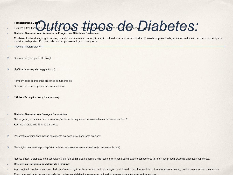 Outros tipos de Diabetes: Características Gerais Existem outros tipos de diabetes além do Tipo 1, Tipo 2 e Gestacional, mas esses ocorrem com menor freqüência.