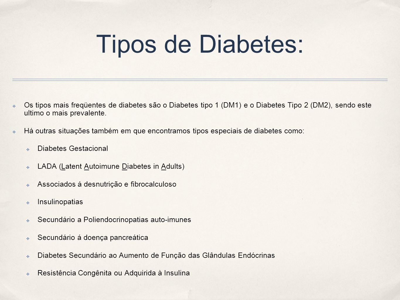 Tipos de Diabetes: Os tipos mais freqüentes de diabetes são o Diabetes tipo 1 (DM1) e o Diabetes Tipo 2 (DM2), sendo este ultimo o mais prevalente.