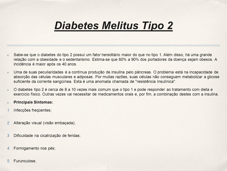 Diabetes Melitus Tipo 2 Sabe-se que o diabetes do tipo 2 possui um fator hereditário maior do que no tipo 1.