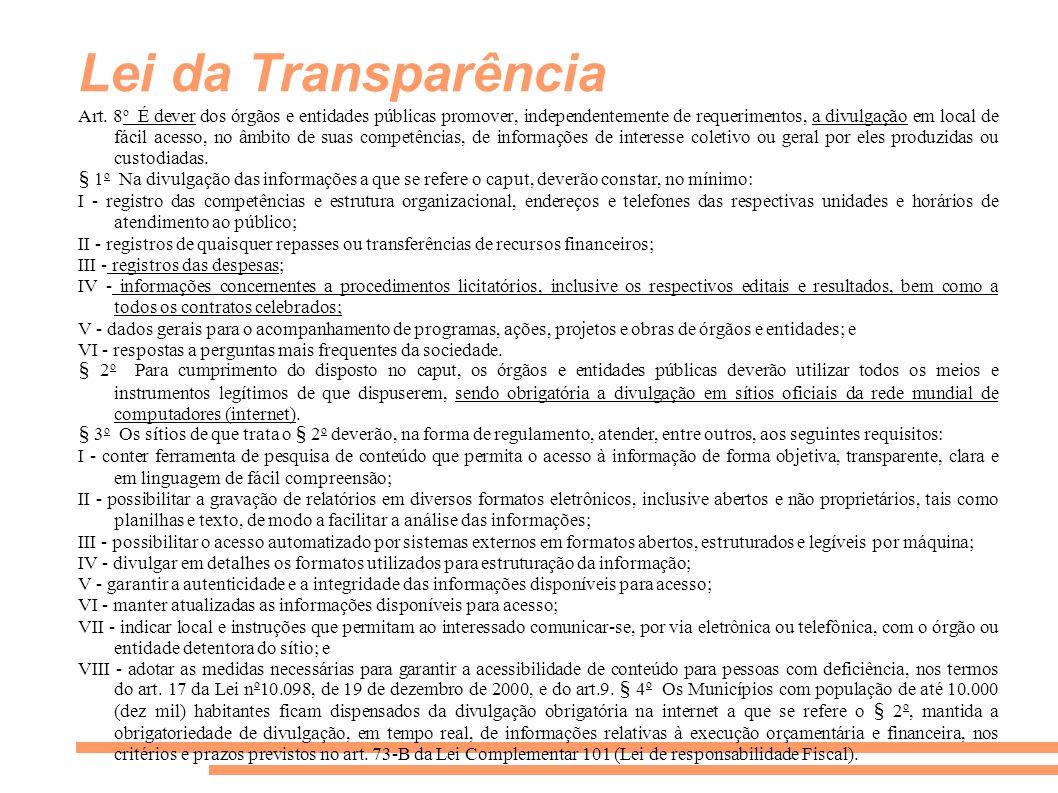 Lei da Transparência Art. 8 o É dever dos órgãos e entidades públicas promover, independentemente de requerimentos, a divulgação em local de fácil ace