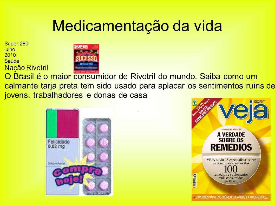 : Medicamentação da vida Super 280 julho 2010 Saúde Nação Rivotril O Brasil é o maior consumidor de Rivotril do mundo. Saiba como um calmante tarja pr