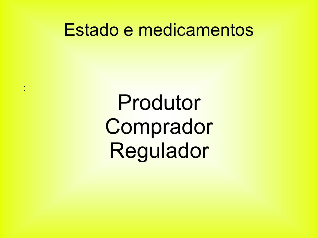 Produtor Comprador Regulador : Estado e medicamentos