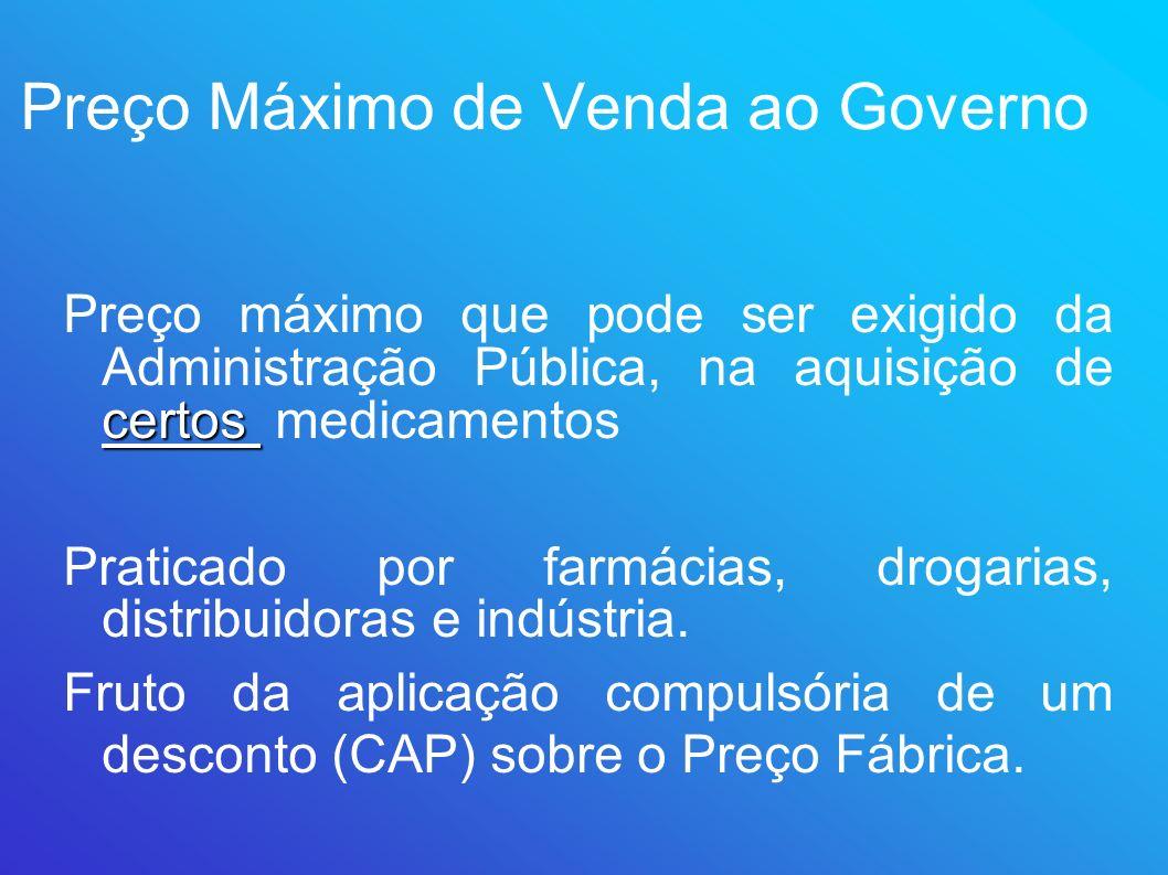 Preço Máximo de Venda ao Governo certos Preço máximo que pode ser exigido da Administração Pública, na aquisição de certos medicamentos Praticado por