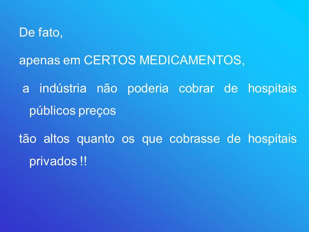 De fato, apenas em CERTOS MEDICAMENTOS, a indústria não poderia cobrar de hospitais públicos preços tão altos quanto os que cobrasse de hospitais priv