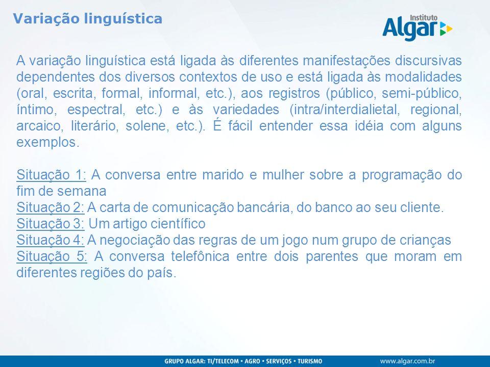 Variação linguística A variação linguística está ligada às diferentes manifestações discursivas dependentes dos diversos contextos de uso e está ligad