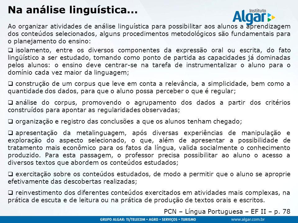 Na análise linguística... Ao organizar atividades de análise linguística para possibilitar aos alunos a aprendizagem dos conteúdos selecionados, algun