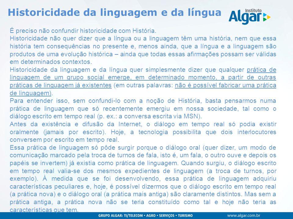 Historicidade da linguagem e da língua É preciso não confundir historicidade com História. Historicidade não quer dizer que a língua ou a linguagem tê