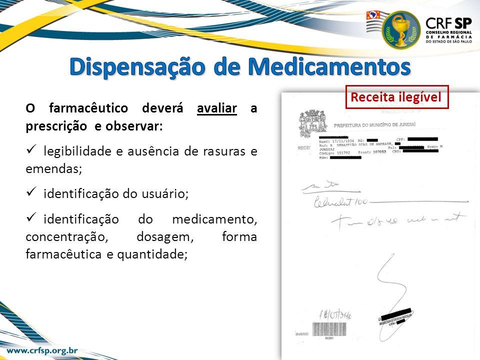 O farmacêutico deverá avaliar a prescrição e observar: legibilidade e ausência de rasuras e emendas; identificação do usuário; identificação do medica