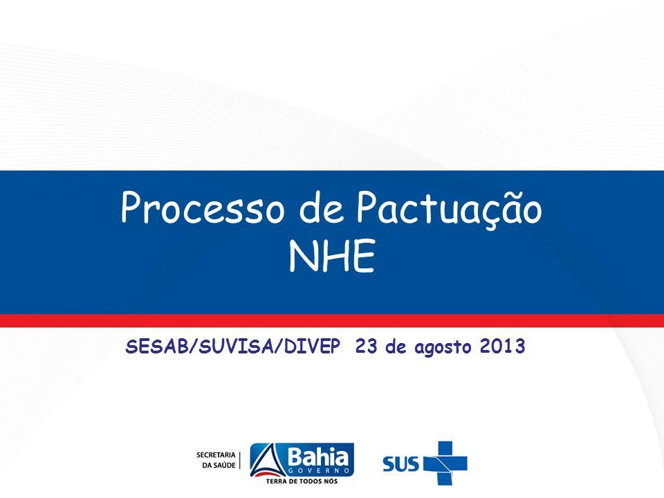 Processo de Pactuação NHE SESAB/SUVISA/DIVEP 23 de agosto 2013