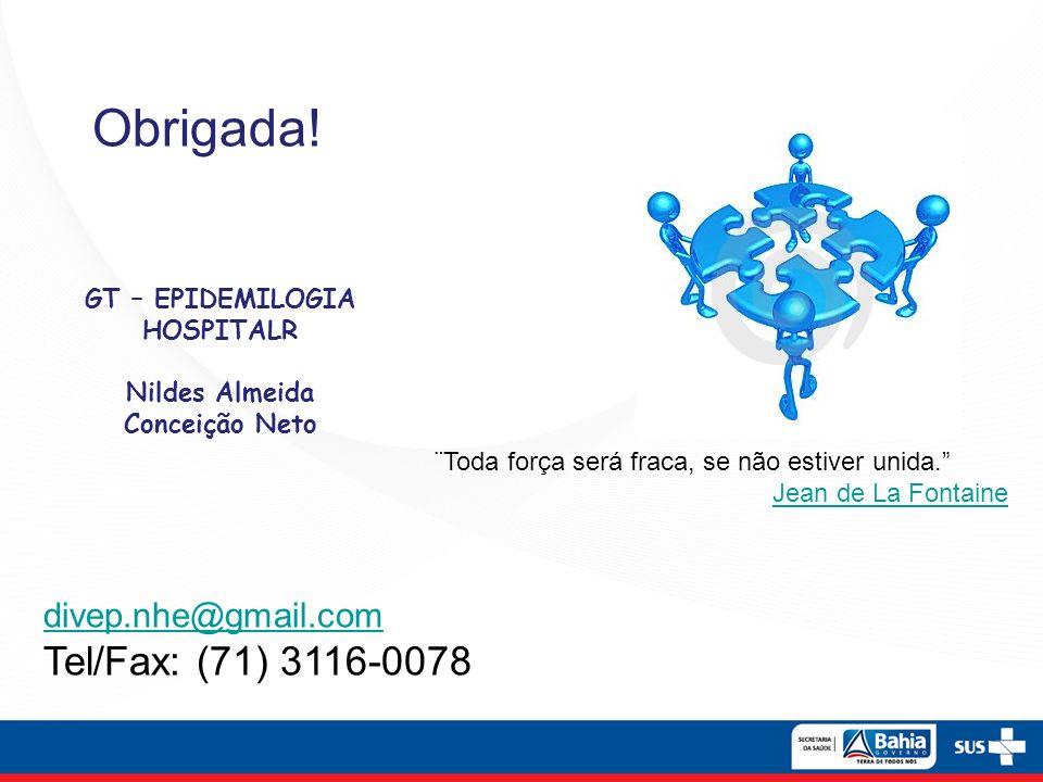Obrigada! GT – EPIDEMILOGIA HOSPITALR Nildes Almeida Conceição Neto divep.nhe@gmail.com Tel/Fax: (71) 3116-0078 ¨Toda força será fraca, se não estiver
