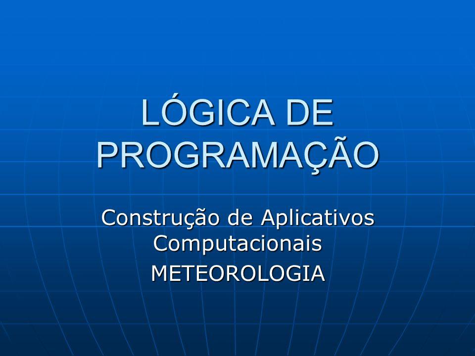 LÓGICA DE PROGRAMAÇÃO Construção de Aplicativos Computacionais METEOROLOGIA