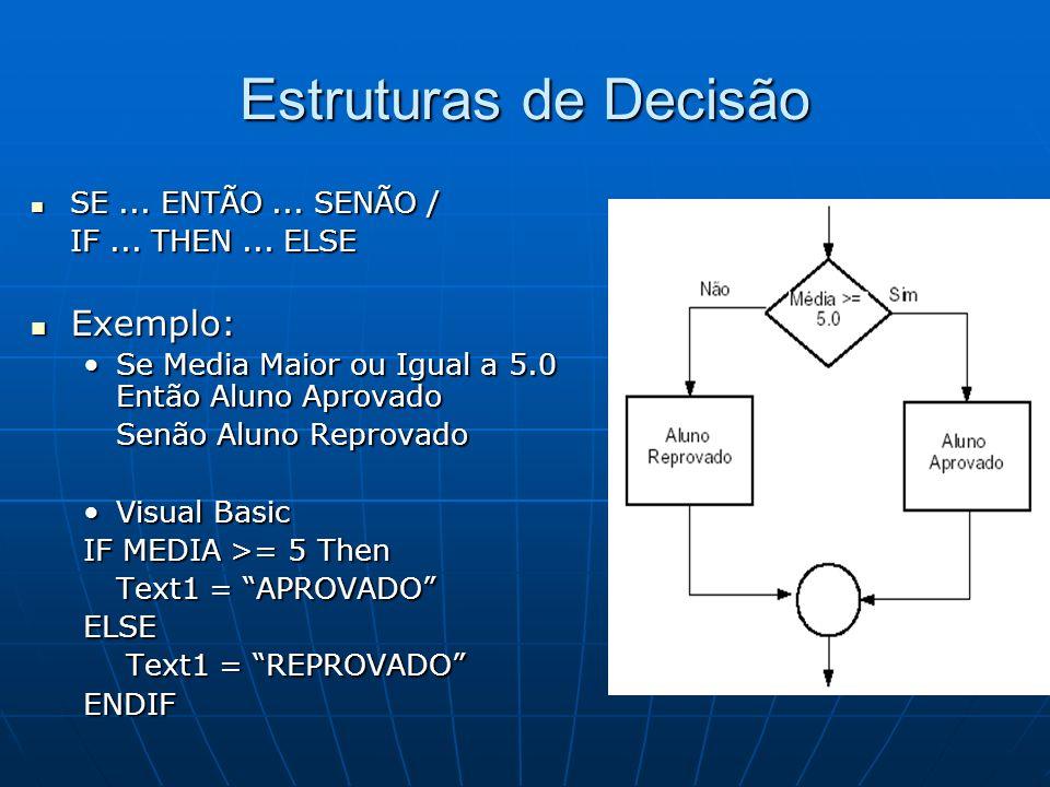 Estruturas de Decisão SE... ENTÃO... SENÃO / SE... ENTÃO... SENÃO / IF... THEN... ELSE Exemplo: Exemplo: Se Media Maior ou Igual a 5.0 Então Aluno Apr
