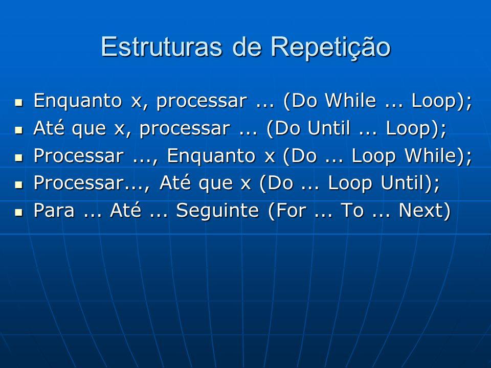 Estruturas de Repetição Enquanto x, processar...(Do While... Loop); Enquanto x, processar... (Do While... Loop); Até que x, processar... (Do Until...