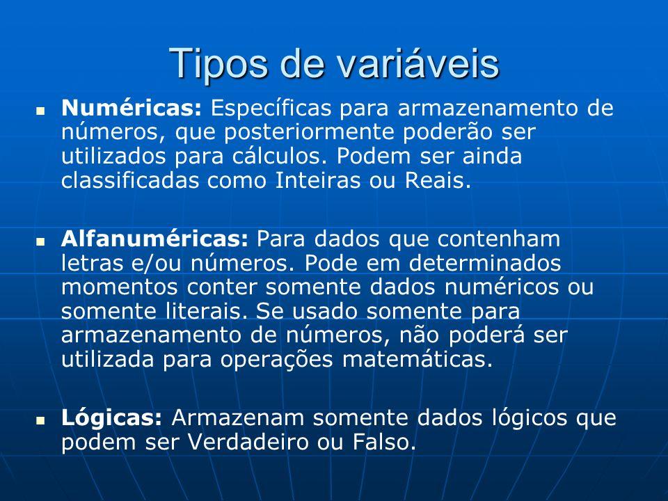 Tipos de variáveis Numéricas: Específicas para armazenamento de números, que posteriormente poderão ser utilizados para cálculos. Podem ser ainda clas