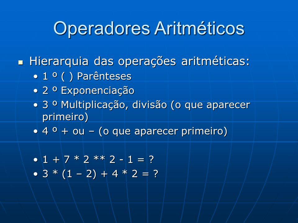 Operadores Aritméticos Hierarquia das operações aritméticas: Hierarquia das operações aritméticas: 1 º ( ) Parênteses1 º ( ) Parênteses 2 º Exponencia