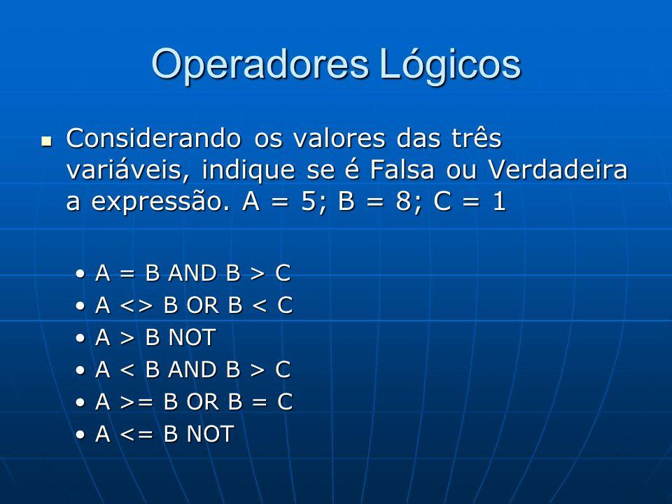 Considerando os valores das três variáveis, indique se é Falsa ou Verdadeira a expressão. A = 5; B = 8; C = 1 Considerando os valores das três variáve