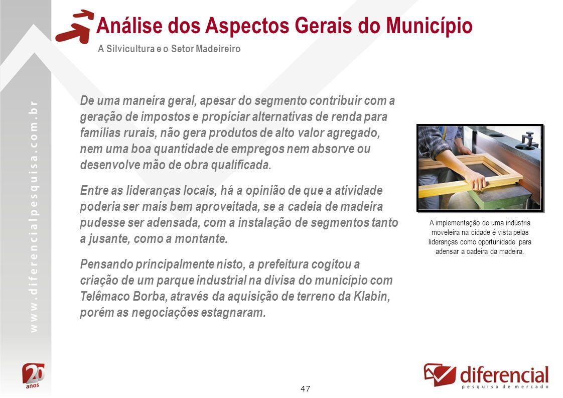 47 Análise dos Aspectos Gerais do Município A Silvicultura e o Setor Madeireiro De uma maneira geral, apesar do segmento contribuir com a geração de i
