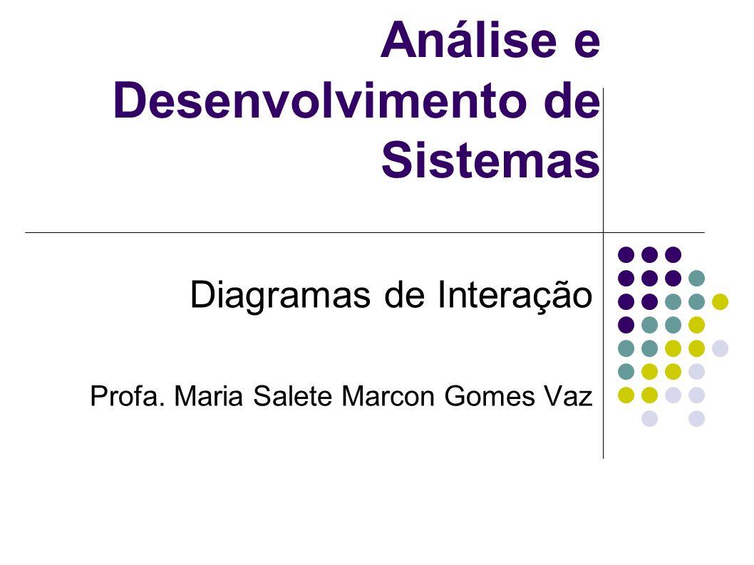 Análise e Desenvolvimento de Sistemas Diagramas de Interação Profa. Maria Salete Marcon Gomes Vaz