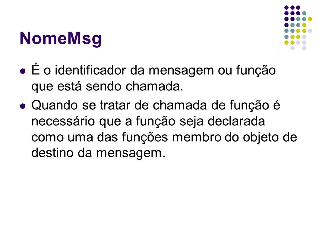 NomeMsg É o identificador da mensagem ou função que está sendo chamada. Quando se tratar de chamada de função é necessário que a função seja declarada