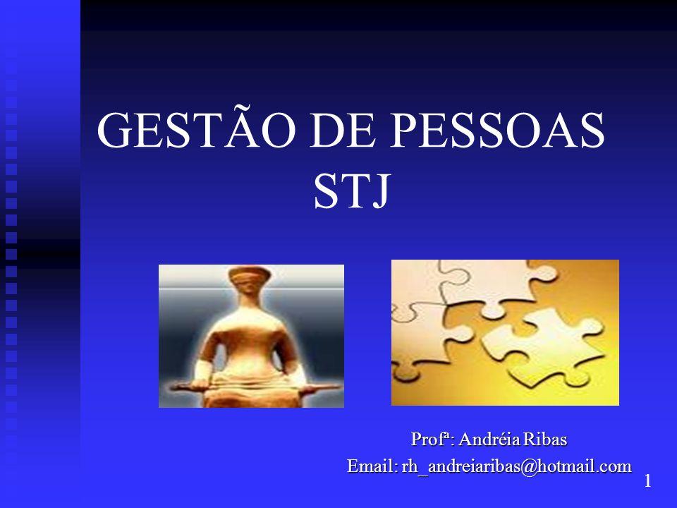GESTÃO DE PESSOAS STJ Profª: Andréia Ribas Email: rh_andreiaribas@hotmail.com 1