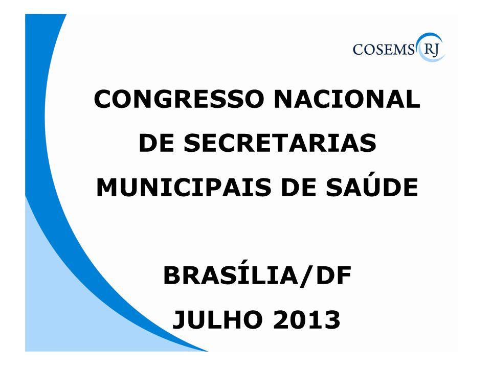 CONGRESSO NACIONAL DE SECRETARIAS MUNICIPAIS DE SAÚDE BRASÍLIA/DF JULHO 2013