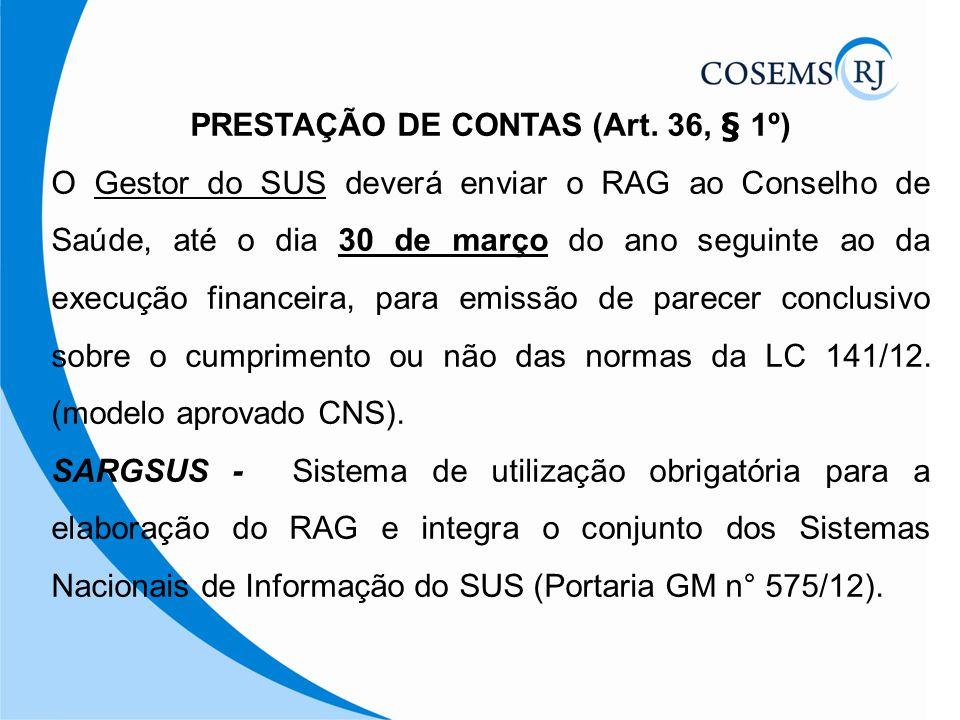 PRESTAÇÃO DE CONTAS (Art. 36, § 1º) O Gestor do SUS deverá enviar o RAG ao Conselho de Saúde, até o dia 30 de março do ano seguinte ao da execução fin
