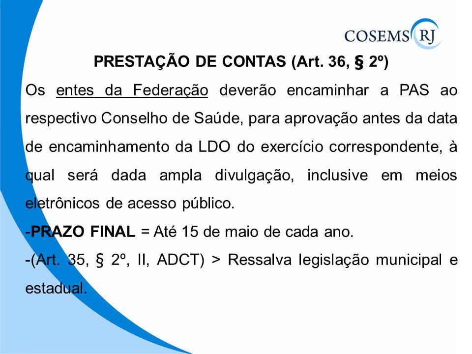 PRESTAÇÃO DE CONTAS (Art. 36, § 2º) Os entes da Federação deverão encaminhar a PAS ao respectivo Conselho de Saúde, para aprovação antes da data de en