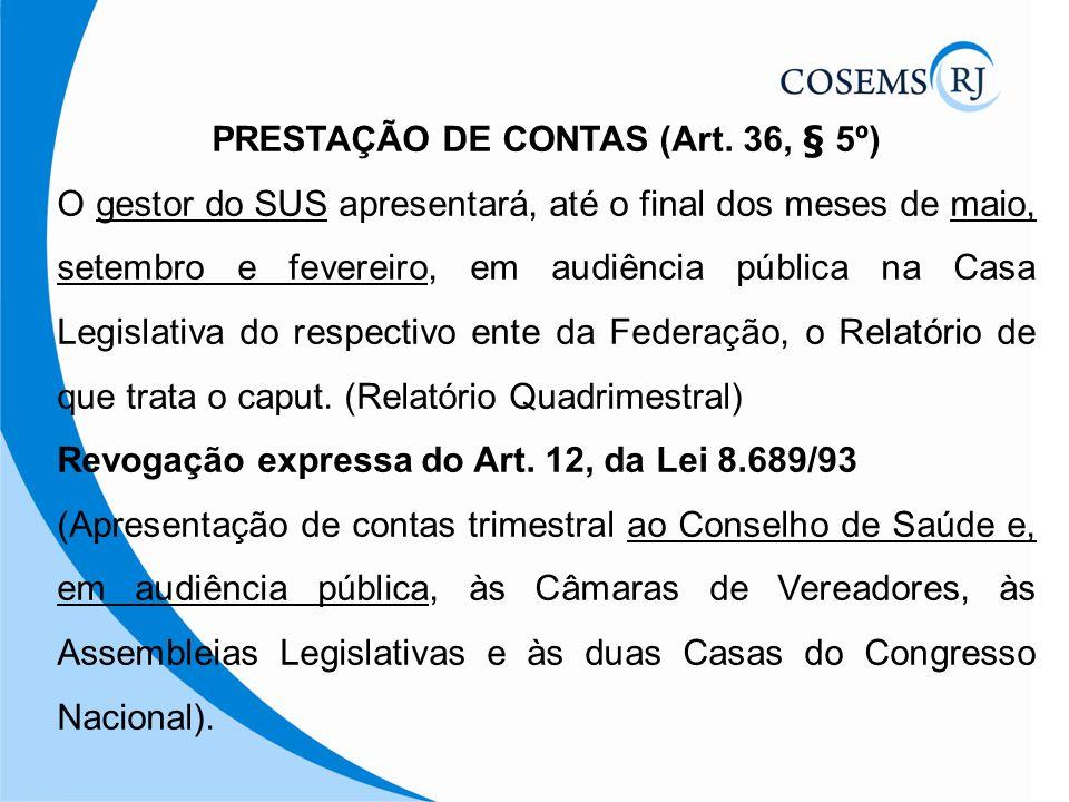 PRESTAÇÃO DE CONTAS (Art. 36, § 5º) O gestor do SUS apresentará, até o final dos meses de maio, setembro e fevereiro, em audiência pública na Casa Leg