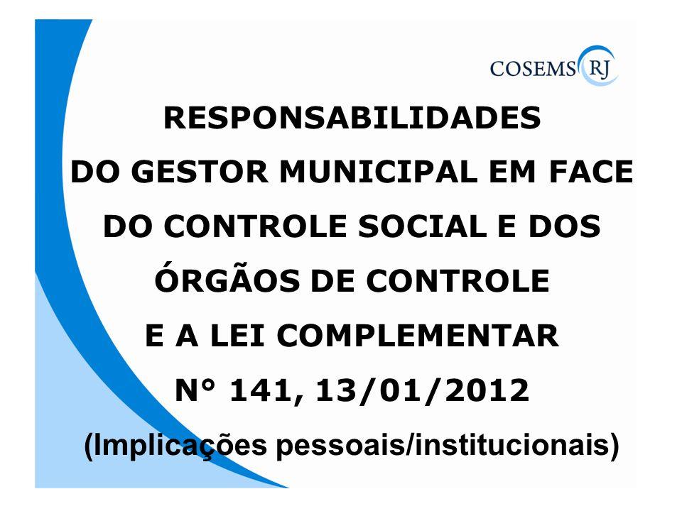 RESPONSABILIDADES DO GESTOR MUNICIPAL EM FACE DO CONTROLE SOCIAL E DOS ÓRGÃOS DE CONTROLE E A LEI COMPLEMENTAR N° 141, 13/01/2012 (Implicações pessoai