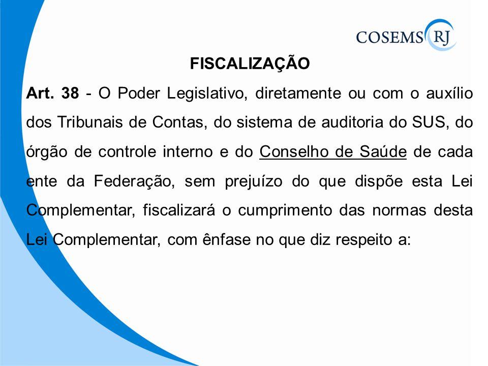 FISCALIZAÇÃO Art. 38 - O Poder Legislativo, diretamente ou com o auxílio dos Tribunais de Contas, do sistema de auditoria do SUS, do órgão de controle