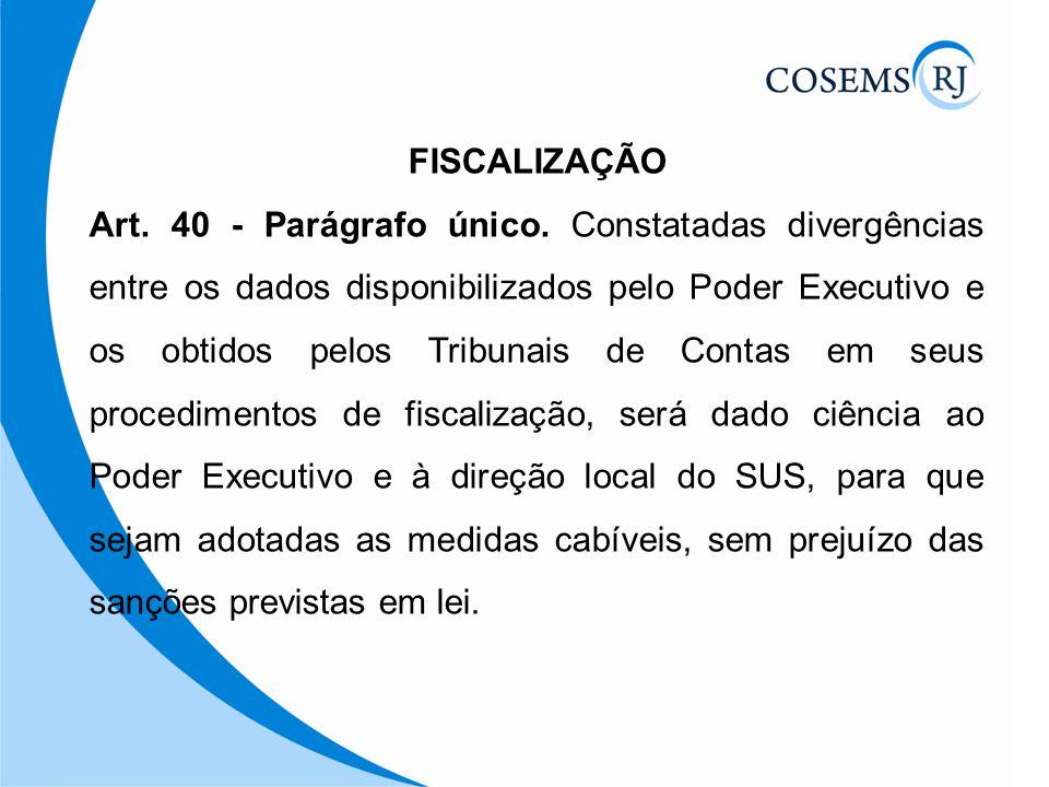 FISCALIZAÇÃO Art. 40 - Parágrafo único. Constatadas divergências entre os dados disponibilizados pelo Poder Executivo e os obtidos pelos Tribunais de