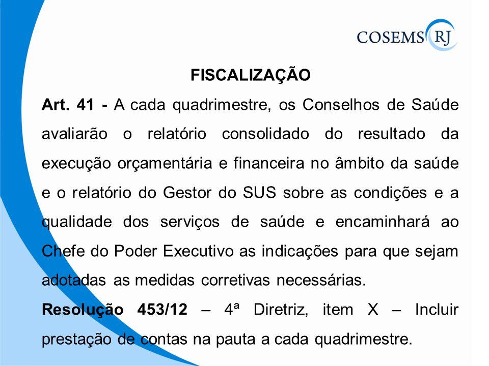 FISCALIZAÇÃO Art. 41 - A cada quadrimestre, os Conselhos de Saúde avaliarão o relatório consolidado do resultado da execução orçamentária e financeira