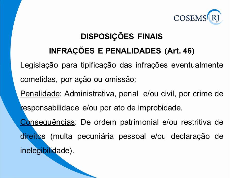 DISPOSIÇÕES FINAIS INFRAÇÕES E PENALIDADES (Art. 46) Legislação para tipificação das infrações eventualmente cometidas, por ação ou omissão; Penalidad