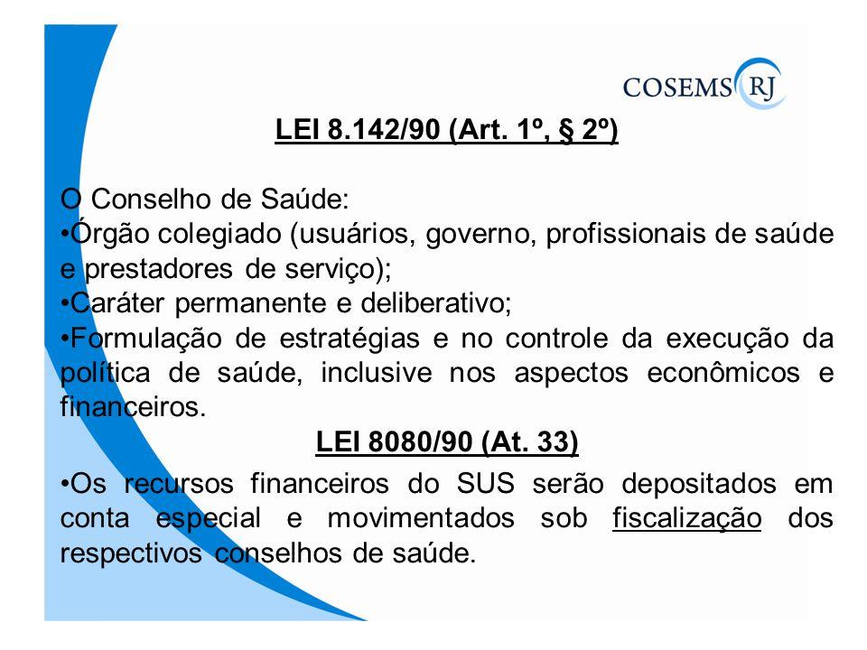 LEI 8.142/90 (Art. 1º, § 2º) O Conselho de Saúde: Órgão colegiado (usuários, governo, profissionais de saúde e prestadores de serviço); Caráter perman