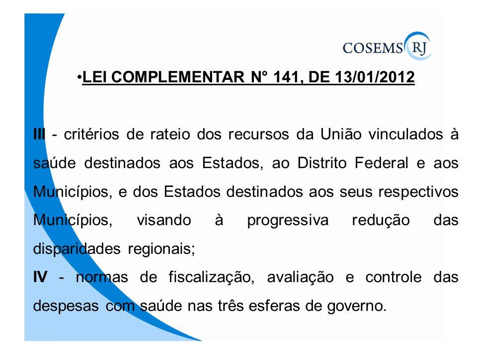 LEI COMPLEMENTAR N° 141, DE 13/01/2012 III - critérios de rateio dos recursos da União vinculados à saúde destinados aos Estados, ao Distrito Federal