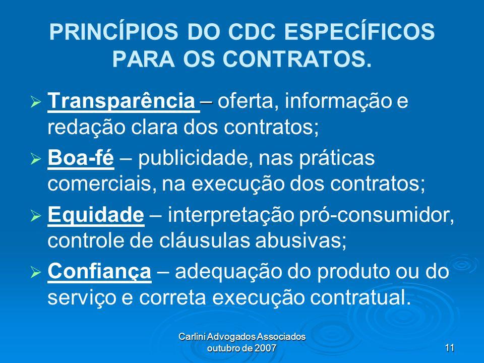 Carlini Advogados Associados outubro de 200711 PRINCÍPIOS DO CDC ESPECÍFICOS PARA OS CONTRATOS. – Transparência – oferta, informação e redação clara d
